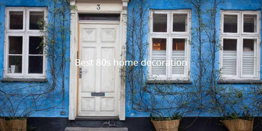 Best 80s home decoration