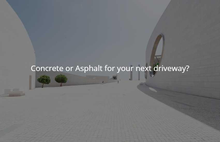 Concrete or Asphalt for your next driveway?