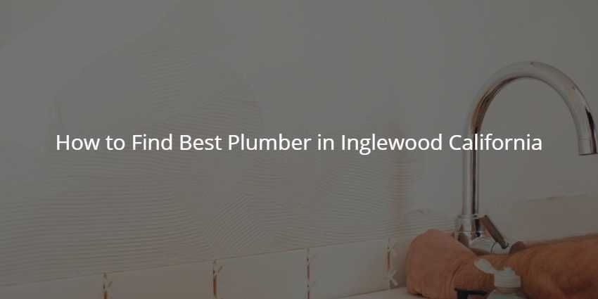 How to Find Best Plumber in Inglewood California