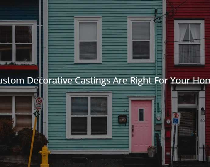 Custom Decorative Castings Are Right For Your Home
