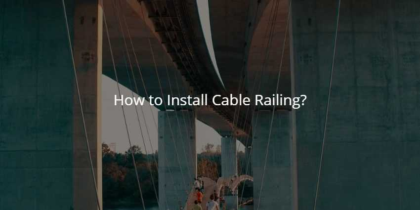 How to Install Cable Railing?